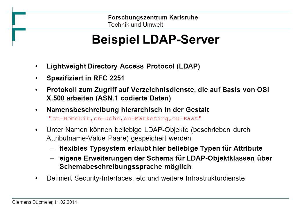 Forschungszentrum Karlsruhe Technik und Umwelt Clemens Düpmeier, 11.02.2014 Beispiel LDAP-Server Lightweight Directory Access Protocol (LDAP) Spezifiz