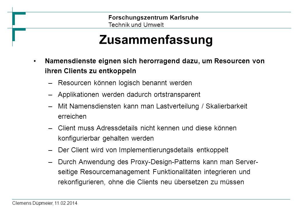 Forschungszentrum Karlsruhe Technik und Umwelt Clemens Düpmeier, 11.02.2014 Zusammenfassung Namensdienste eignen sich herorragend dazu, um Resourcen v