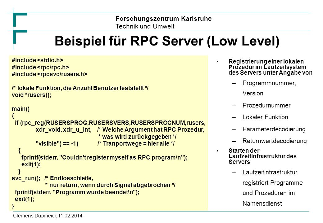 Forschungszentrum Karlsruhe Technik und Umwelt Clemens Düpmeier, 11.02.2014 Beispiel für RPC Server (Low Level) Registrierung einer lokalen Prozedur i