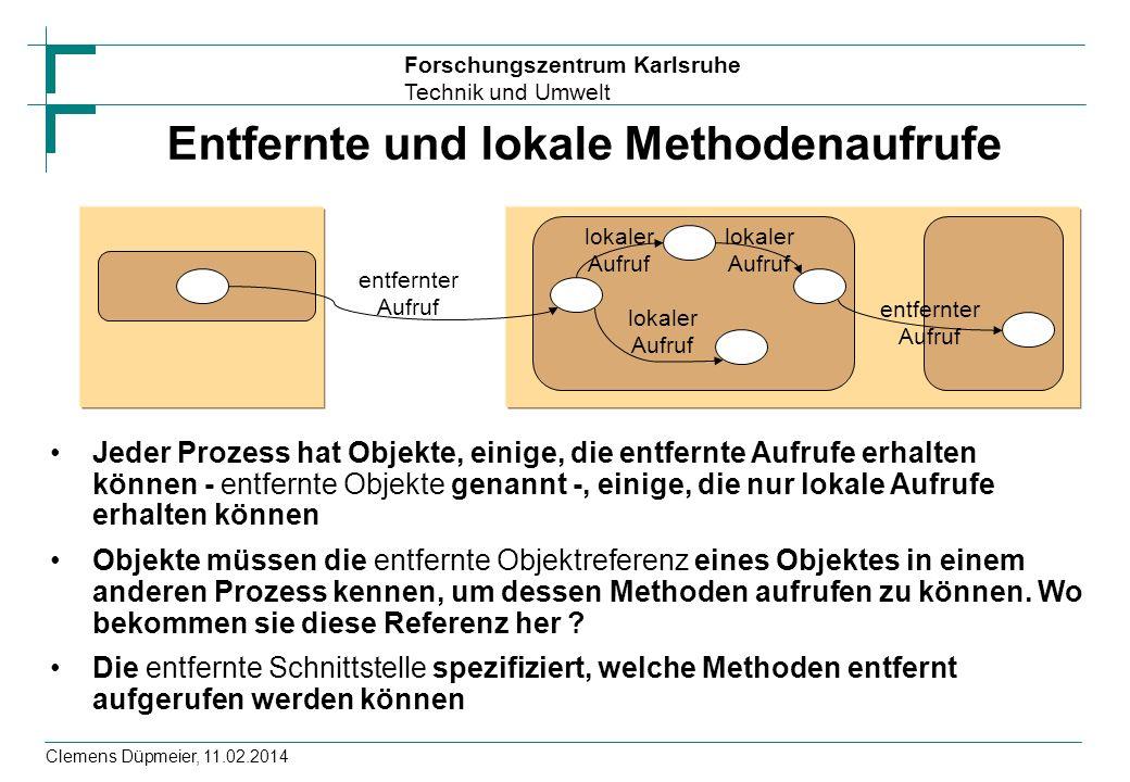 Forschungszentrum Karlsruhe Technik und Umwelt Clemens Düpmeier, 11.02.2014 Entfernte und lokale Methodenaufrufe entfernter Aufruf entfernter Aufruf l