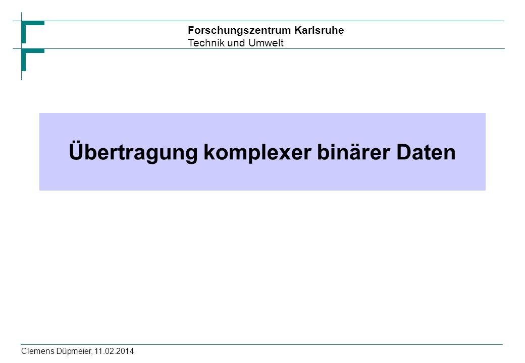 Forschungszentrum Karlsruhe Technik und Umwelt Clemens Düpmeier, 11.02.2014 Externe Datenrepräsentation Höherwertige Kommunikationsmechanismen nutzen ein gemeinsames Datenformat, genannt externe Datendarstellung zur transparenten Übertragung von beliebigen (binären) Daten.