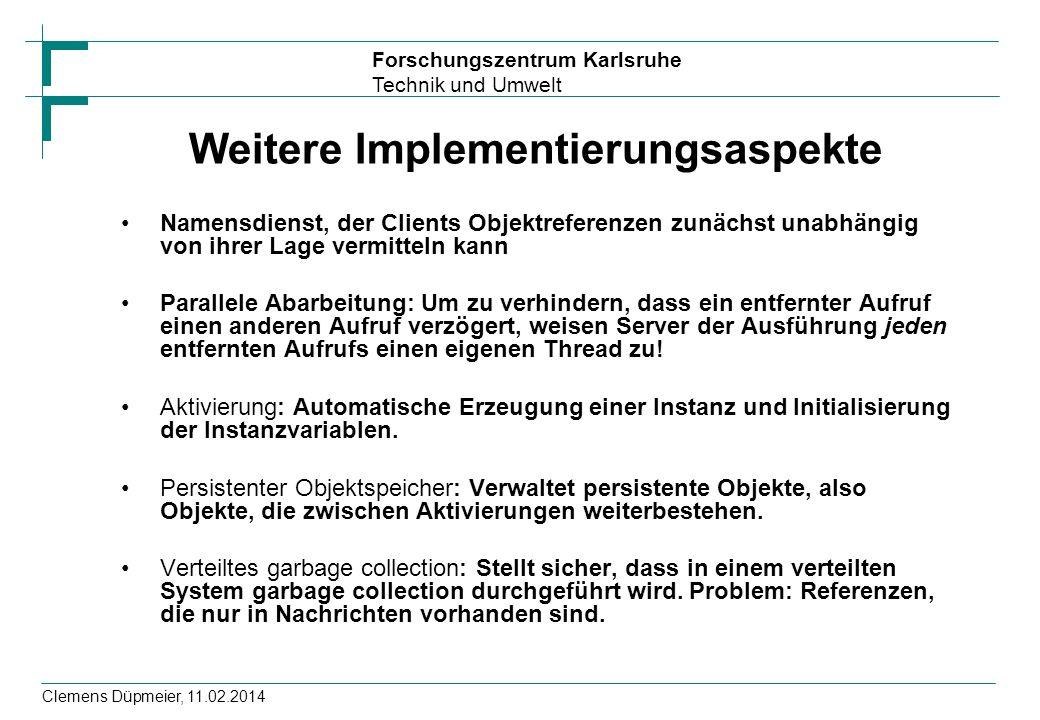 Forschungszentrum Karlsruhe Technik und Umwelt Clemens Düpmeier, 11.02.2014 Weitere Implementierungsaspekte Namensdienst, der Clients Objektreferenzen