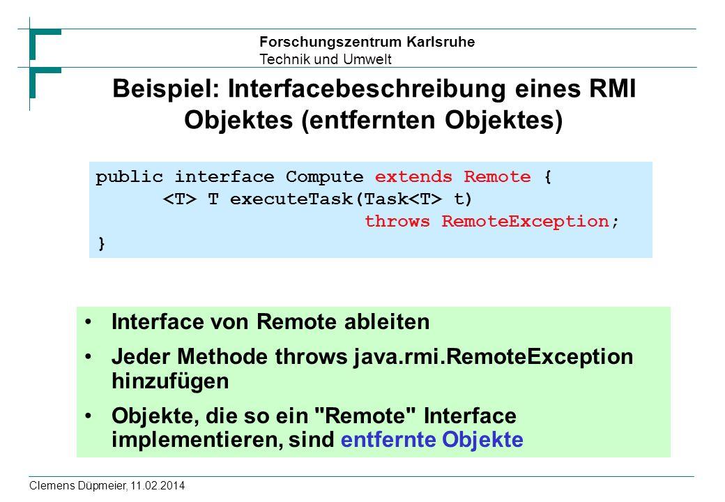 Forschungszentrum Karlsruhe Technik und Umwelt Clemens Düpmeier, 11.02.2014 Beispiel: Interfacebeschreibung eines RMI Objektes (entfernten Objektes) I