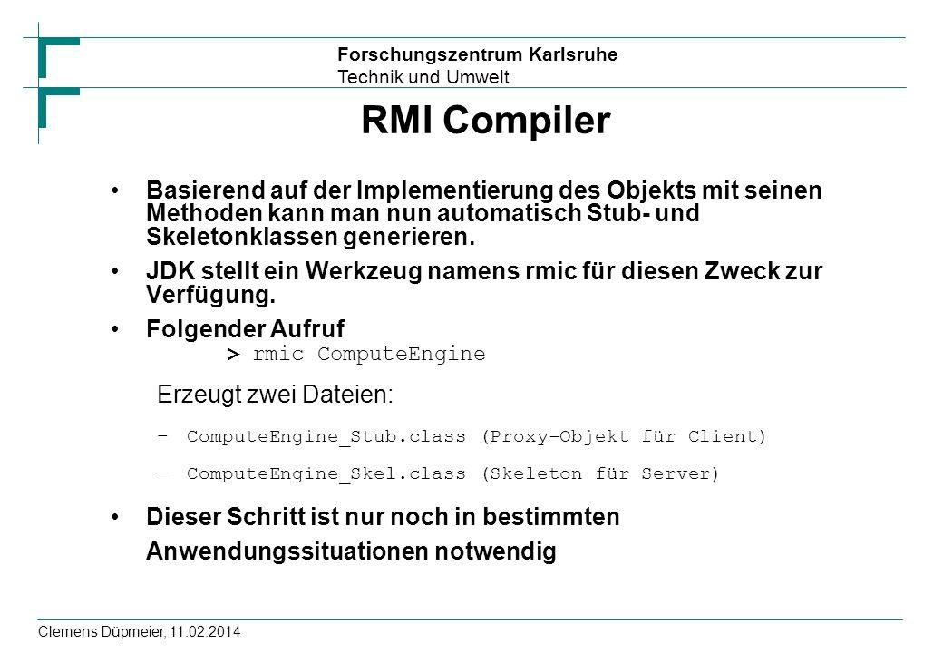 Forschungszentrum Karlsruhe Technik und Umwelt Clemens Düpmeier, 11.02.2014 RMI Compiler Basierend auf der Implementierung des Objekts mit seinen Meth