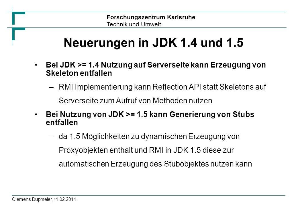 Forschungszentrum Karlsruhe Technik und Umwelt Clemens Düpmeier, 11.02.2014 Neuerungen in JDK 1.4 und 1.5 Bei JDK >= 1.4 Nutzung auf Serverseite kann