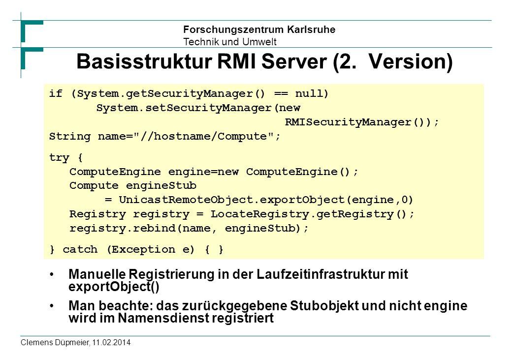 Forschungszentrum Karlsruhe Technik und Umwelt Clemens Düpmeier, 11.02.2014 Basisstruktur RMI Server (2. Version) Manuelle Registrierung in der Laufze