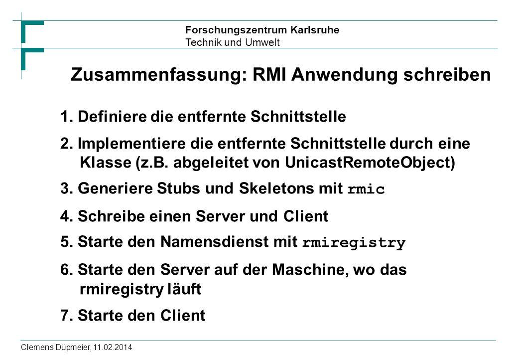 Forschungszentrum Karlsruhe Technik und Umwelt Clemens Düpmeier, 11.02.2014 Zusammenfassung: RMI Anwendung schreiben 1. Definiere die entfernte Schnit