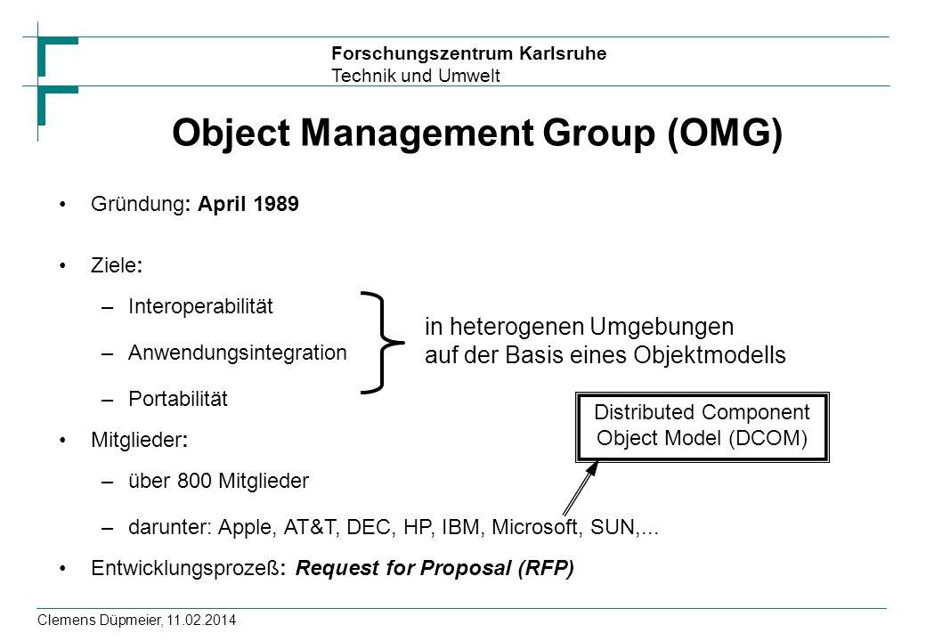 Forschungszentrum Karlsruhe Technik und Umwelt Clemens Düpmeier, 11.02.2014 Object Management Group (OMG) Distributed Component Object Model (DCOM) Gründung: April 1989 Ziele: –Interoperabilität –Anwendungsintegration –Portabilität Mitglieder: –über 800 Mitglieder –darunter: Apple, AT&T, DEC, HP, IBM, Microsoft, SUN,...