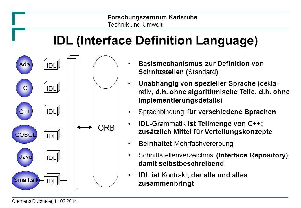 Forschungszentrum Karlsruhe Technik und Umwelt Clemens Düpmeier, 11.02.2014 IDL (Interface Definition Language) Basismechanismus zur Definition von Sc