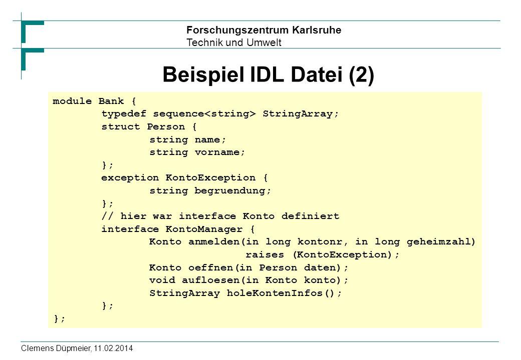 Forschungszentrum Karlsruhe Technik und Umwelt Clemens Düpmeier, 11.02.2014 Beispiel IDL Datei (2) module Bank { typedef sequence StringArray; struct