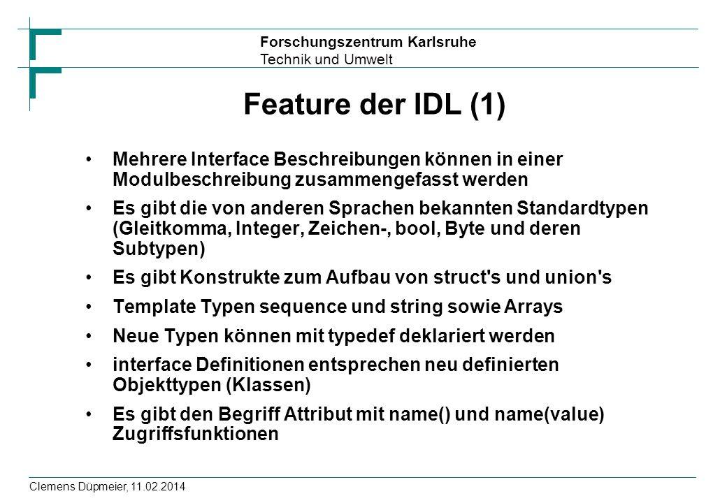 Forschungszentrum Karlsruhe Technik und Umwelt Clemens Düpmeier, 11.02.2014 Feature der IDL (1) Mehrere Interface Beschreibungen können in einer Modul
