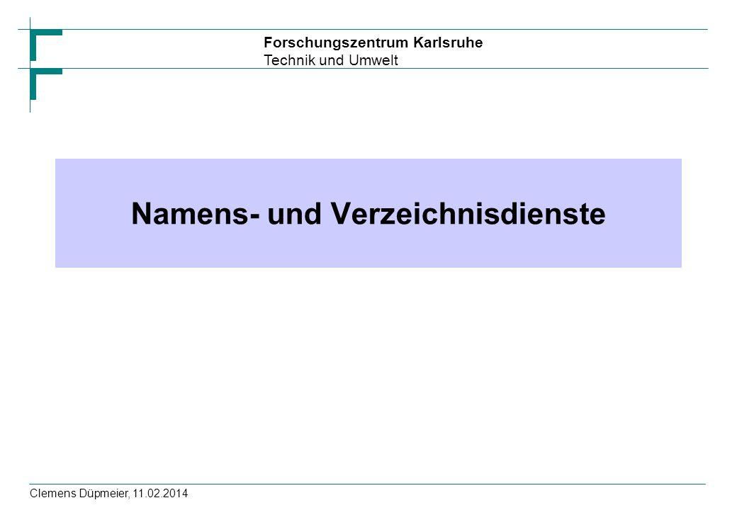 Forschungszentrum Karlsruhe Technik und Umwelt Clemens Düpmeier, 11.02.2014 Namens- und Verzeichnisdienste