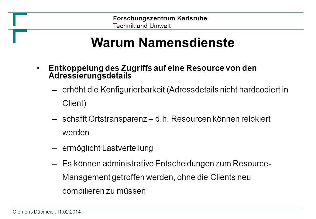 Forschungszentrum Karlsruhe Technik und Umwelt Clemens Düpmeier, 11.02.2014 Warum Namensdienste Entkoppelung des Zugriffs auf eine Resource von den Ad