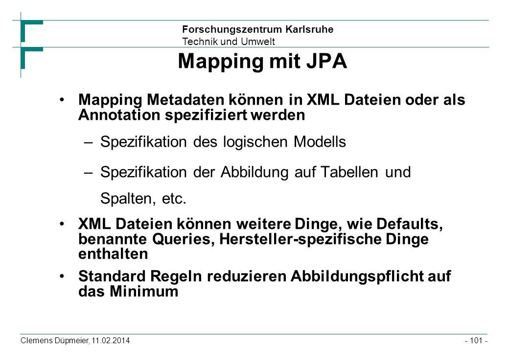 Forschungszentrum Karlsruhe Technik und Umwelt Clemens Düpmeier, 11.02.2014 Mapping mit JPA Mapping Metadaten können in XML Dateien oder als Annotatio