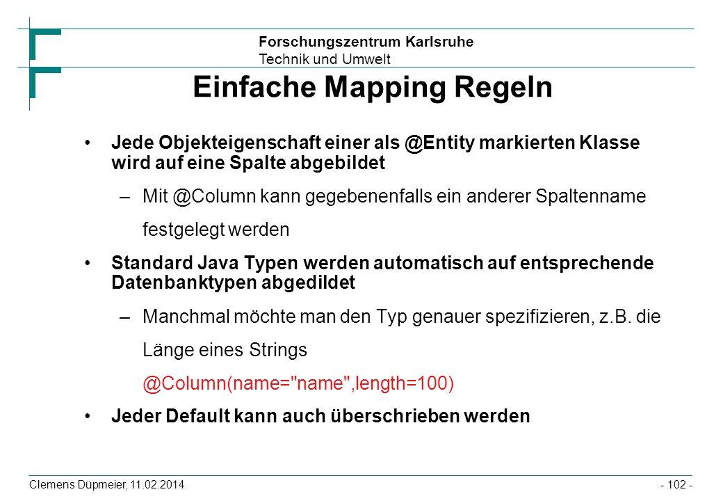 Forschungszentrum Karlsruhe Technik und Umwelt Clemens Düpmeier, 11.02.2014 Einfache Mapping Regeln Jede Objekteigenschaft einer als @Entity markierte