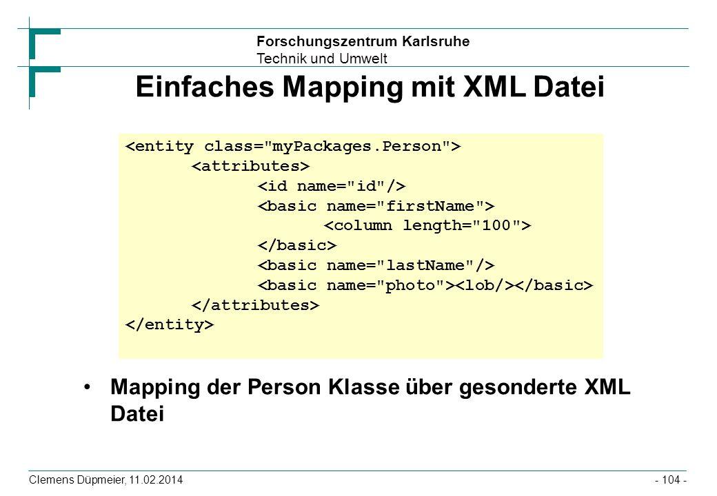 Forschungszentrum Karlsruhe Technik und Umwelt Clemens Düpmeier, 11.02.2014 Einfaches Mapping mit XML Datei Mapping der Person Klasse über gesonderte