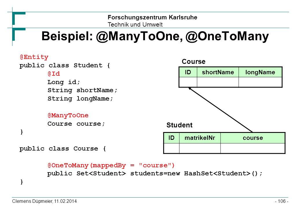 Forschungszentrum Karlsruhe Technik und Umwelt Clemens Düpmeier, 11.02.2014 Beispiel: @ManyToOne, @OneToMany @Entity public class Student { @Id Long i