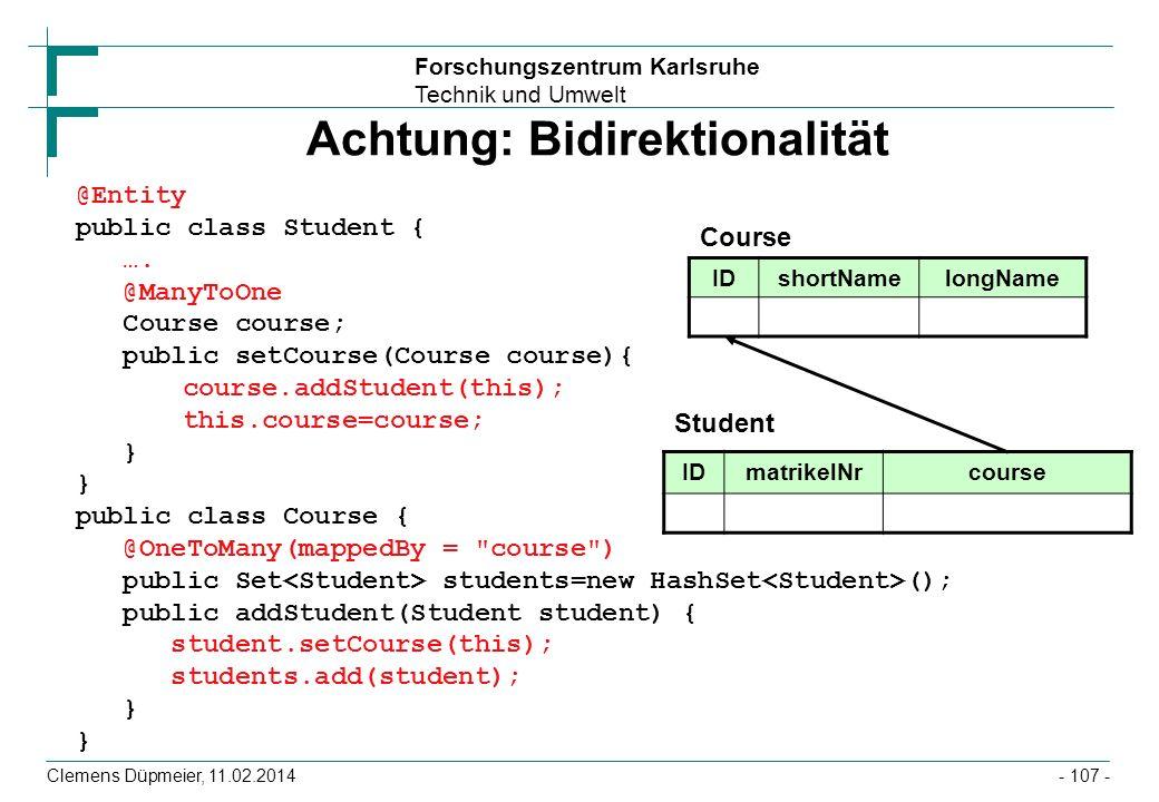 Forschungszentrum Karlsruhe Technik und Umwelt Clemens Düpmeier, 11.02.2014 Achtung: Bidirektionalität @Entity public class Student { …. @ManyToOne Co