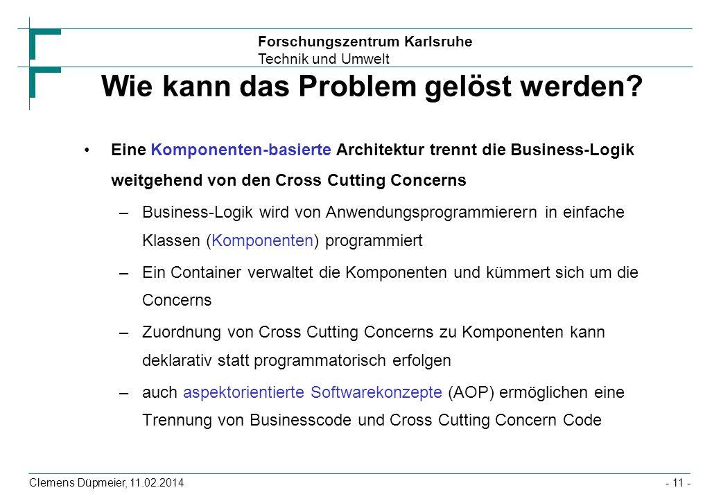 Forschungszentrum Karlsruhe Technik und Umwelt Clemens Düpmeier, 11.02.2014 Wie kann das Problem gelöst werden? Eine Komponenten-basierte Architektur
