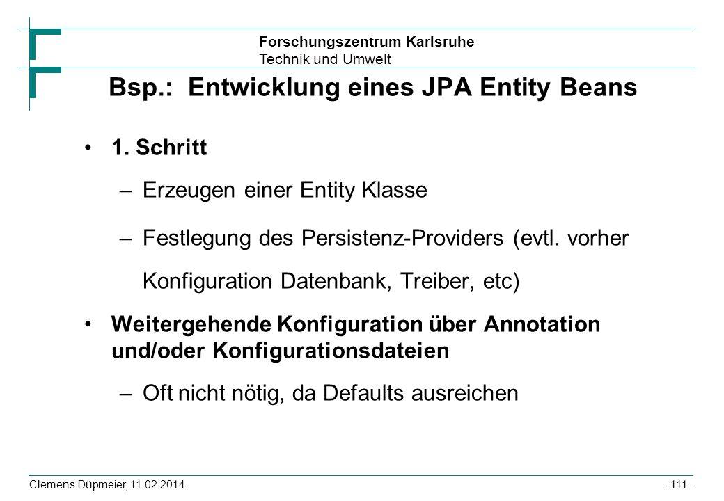 Forschungszentrum Karlsruhe Technik und Umwelt Clemens Düpmeier, 11.02.2014 Bsp.: Entwicklung eines JPA Entity Beans 1. Schritt –Erzeugen einer Entity