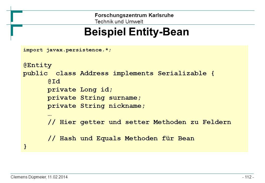 Forschungszentrum Karlsruhe Technik und Umwelt Clemens Düpmeier, 11.02.2014 Beispiel Entity-Bean import javax.persistence.*; @Entity public class Addr
