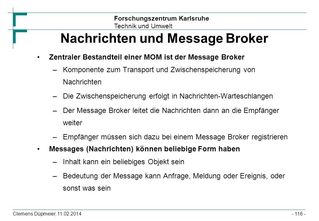 Forschungszentrum Karlsruhe Technik und Umwelt Clemens Düpmeier, 11.02.2014 Nachrichten und Message Broker Zentraler Bestandteil einer MOM ist der Mes