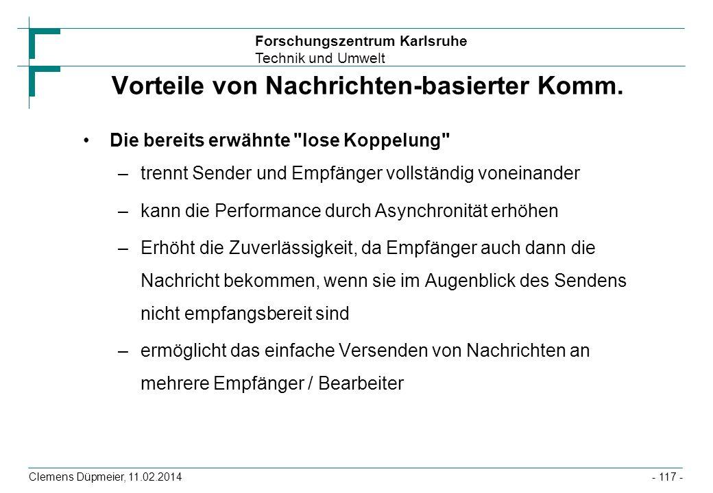 Forschungszentrum Karlsruhe Technik und Umwelt Clemens Düpmeier, 11.02.2014 Vorteile von Nachrichten-basierter Komm. Die bereits erwähnte