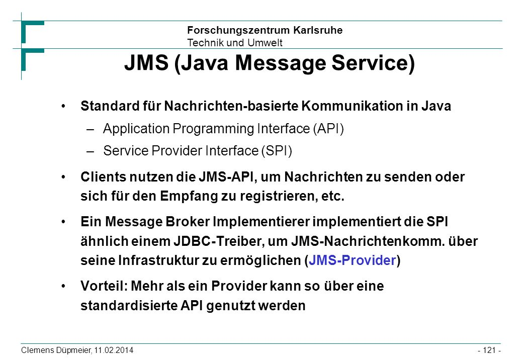Forschungszentrum Karlsruhe Technik und Umwelt Clemens Düpmeier, 11.02.2014 JMS (Java Message Service) Standard für Nachrichten-basierte Kommunikation