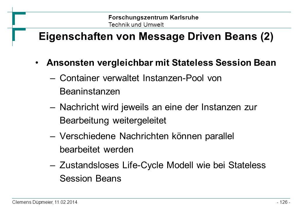 Forschungszentrum Karlsruhe Technik und Umwelt Clemens Düpmeier, 11.02.2014 Eigenschaften von Message Driven Beans (2) Ansonsten vergleichbar mit Stat