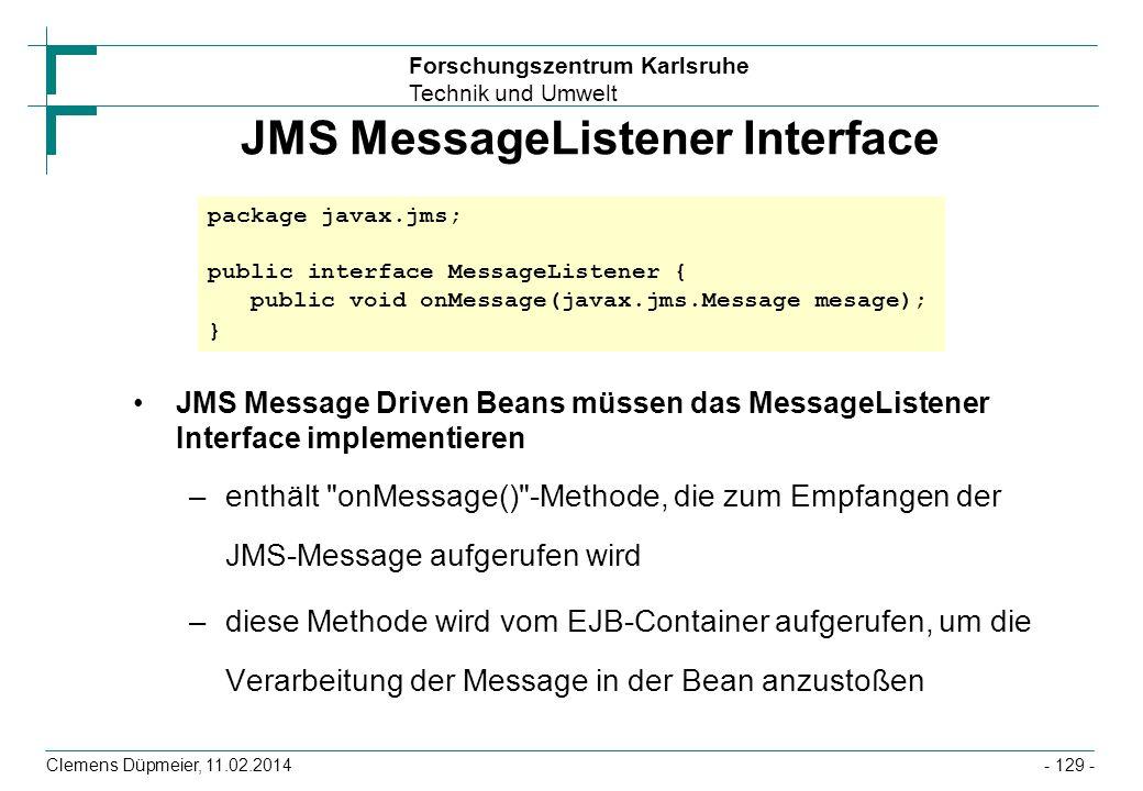 Forschungszentrum Karlsruhe Technik und Umwelt Clemens Düpmeier, 11.02.2014 JMS MessageListener Interface JMS Message Driven Beans müssen das MessageL