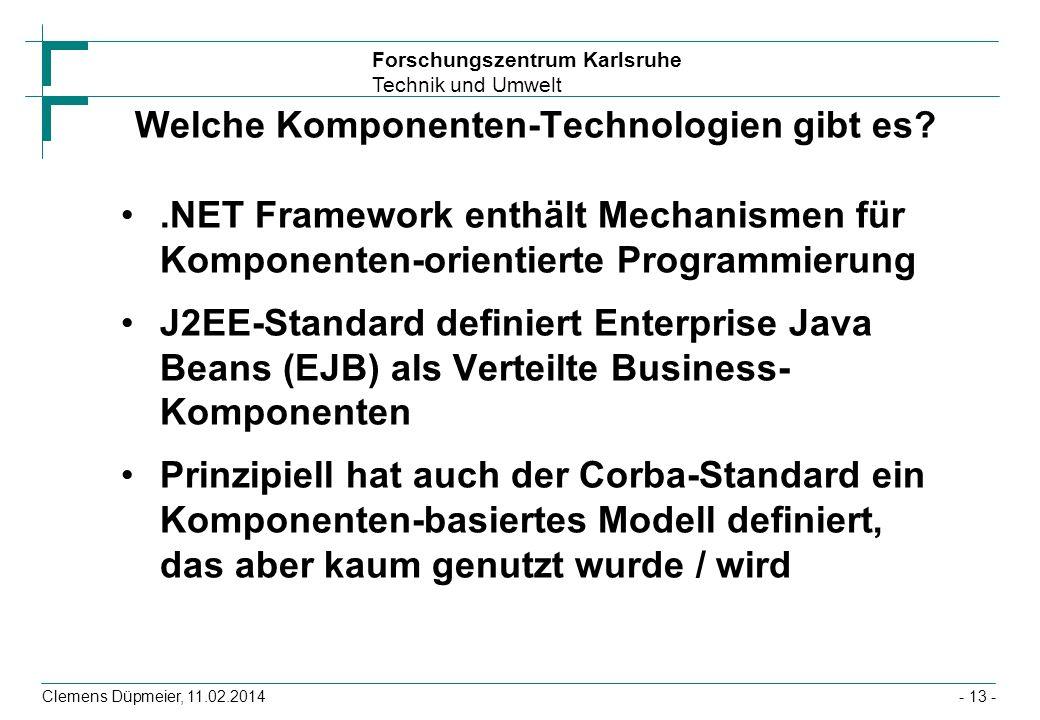 Forschungszentrum Karlsruhe Technik und Umwelt Clemens Düpmeier, 11.02.2014 Welche Komponenten-Technologien gibt es?.NET Framework enthält Mechanismen