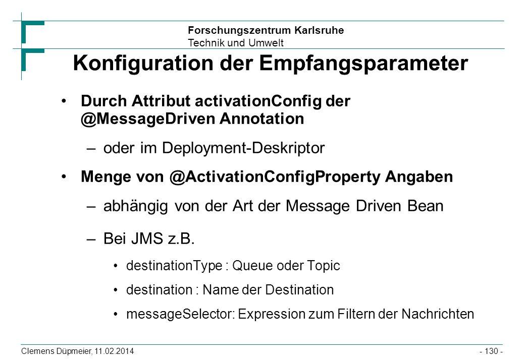 Forschungszentrum Karlsruhe Technik und Umwelt Clemens Düpmeier, 11.02.2014 Konfiguration der Empfangsparameter Durch Attribut activationConfig der @M