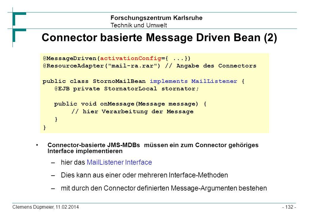 Forschungszentrum Karlsruhe Technik und Umwelt Clemens Düpmeier, 11.02.2014 Connector basierte Message Driven Bean (2) Connector-basierte JMS-MDBs müs