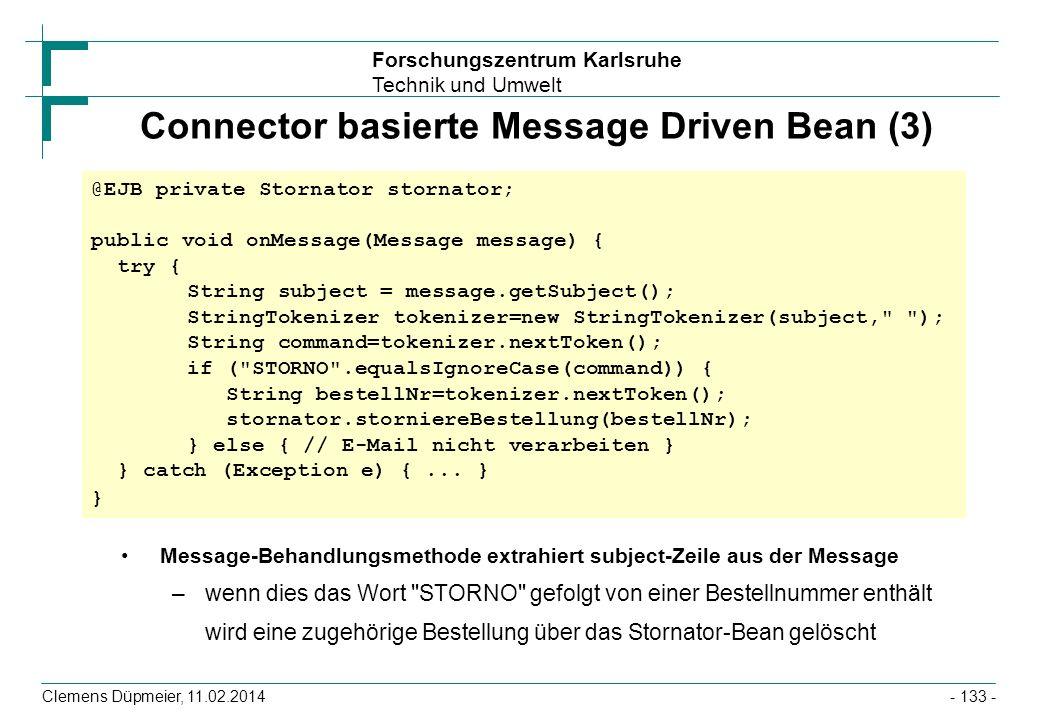 Forschungszentrum Karlsruhe Technik und Umwelt Clemens Düpmeier, 11.02.2014 Connector basierte Message Driven Bean (3) Message-Behandlungsmethode extr
