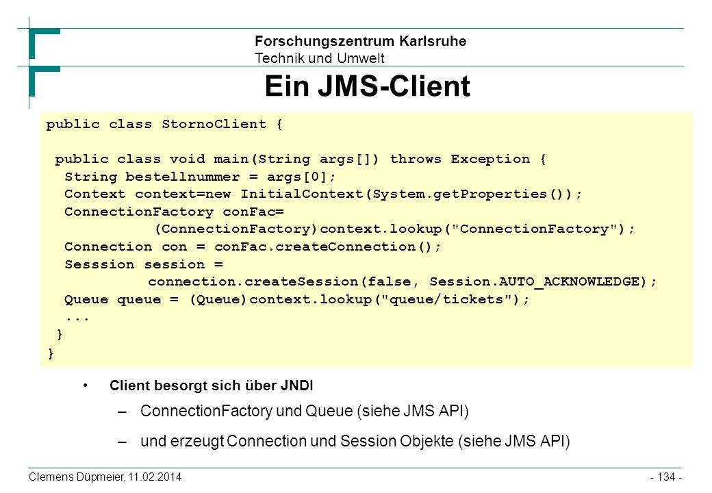 Forschungszentrum Karlsruhe Technik und Umwelt Clemens Düpmeier, 11.02.2014 Ein JMS-Client Client besorgt sich über JNDI –ConnectionFactory und Queue