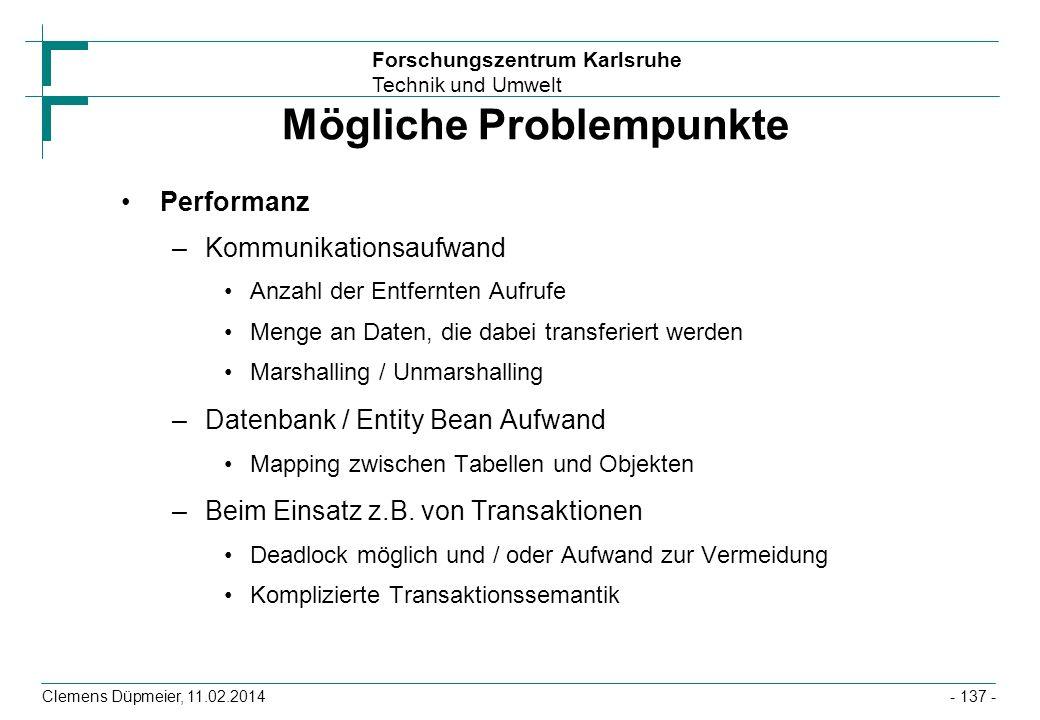 Forschungszentrum Karlsruhe Technik und Umwelt Clemens Düpmeier, 11.02.2014 Mögliche Problempunkte Performanz –Kommunikationsaufwand Anzahl der Entfer