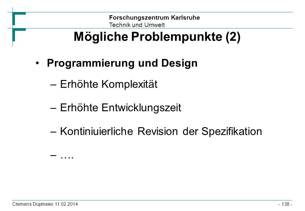 Forschungszentrum Karlsruhe Technik und Umwelt Clemens Düpmeier, 11.02.2014 Mögliche Problempunkte (2) Programmierung und Design –Erhöhte Komplexität