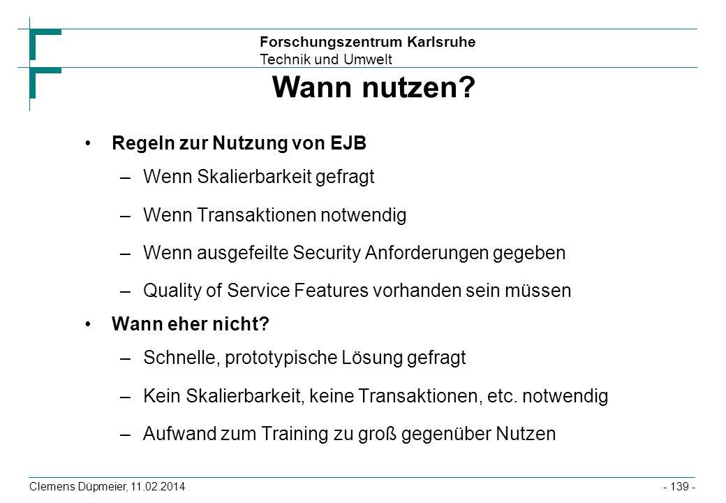 Forschungszentrum Karlsruhe Technik und Umwelt Clemens Düpmeier, 11.02.2014 Wann nutzen? Regeln zur Nutzung von EJB –Wenn Skalierbarkeit gefragt –Wenn