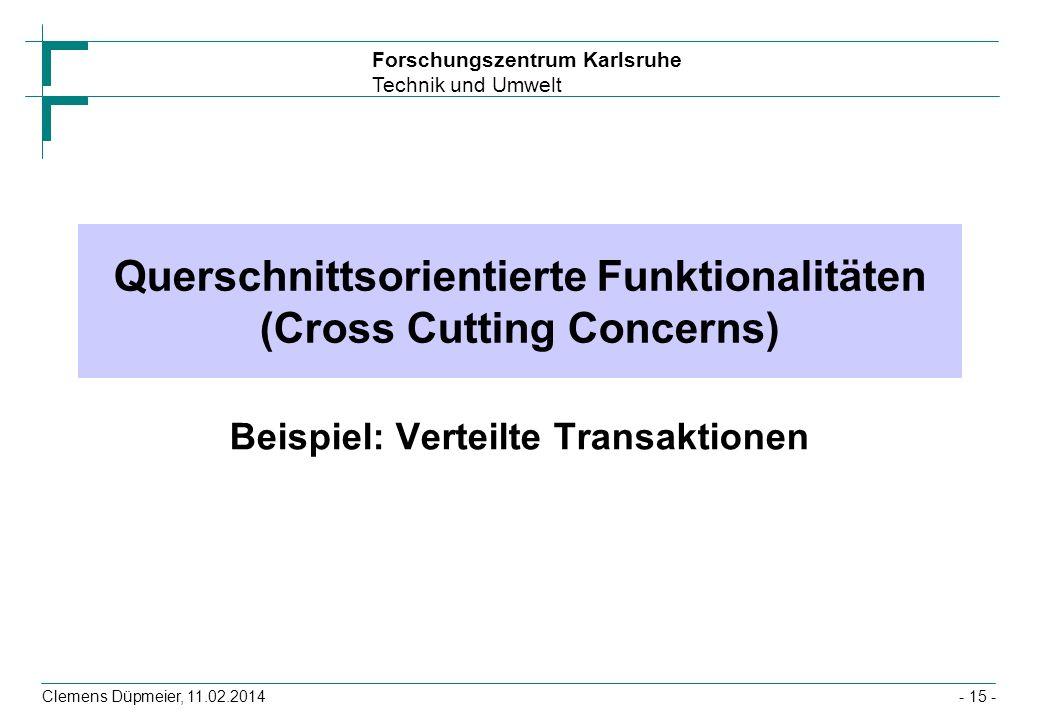 Forschungszentrum Karlsruhe Technik und Umwelt Clemens Düpmeier, 11.02.2014 Querschnittsorientierte Funktionalitäten (Cross Cutting Concerns) Beispiel