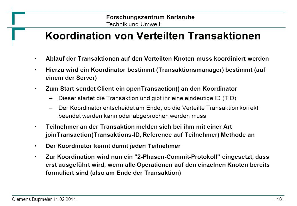 Forschungszentrum Karlsruhe Technik und Umwelt Clemens Düpmeier, 11.02.2014 Koordination von Verteilten Transaktionen Ablauf der Transaktionen auf den