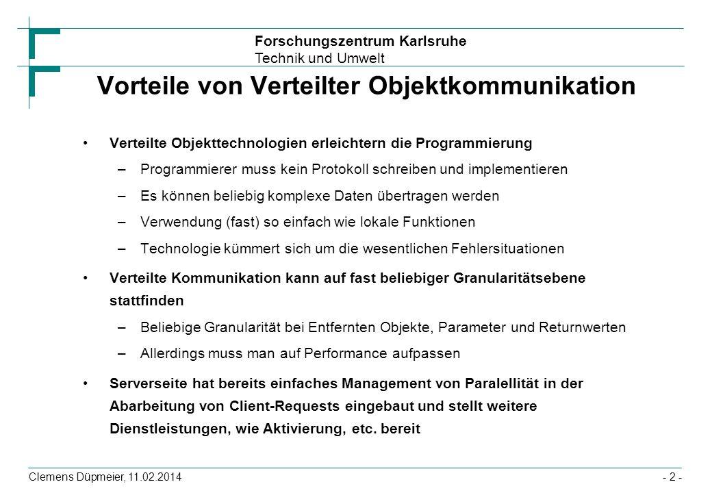 Forschungszentrum Karlsruhe Technik und Umwelt Clemens Düpmeier, 11.02.2014 Connector basierte Message Driven Bean (3) Message-Behandlungsmethode extrahiert subject-Zeile aus der Message –wenn dies das Wort STORNO gefolgt von einer Bestellnummer enthält wird eine zugehörige Bestellung über das Stornator-Bean gelöscht @EJB private Stornator stornator; public void onMessage(Message message) { try { String subject = message.getSubject(); StringTokenizer tokenizer=new StringTokenizer(subject, ); String command=tokenizer.nextToken(); if ( STORNO .equalsIgnoreCase(command)) { String bestellNr=tokenizer.nextToken(); stornator.storniereBestellung(bestellNr); } else { // E-Mail nicht verarbeiten } } catch (Exception e) {...