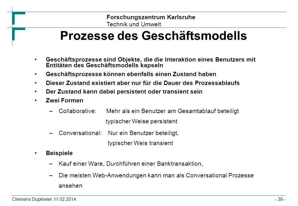 Forschungszentrum Karlsruhe Technik und Umwelt Clemens Düpmeier, 11.02.2014 Prozesse des Geschäftsmodells Geschäftsprozesse sind Objekte, die die Inte