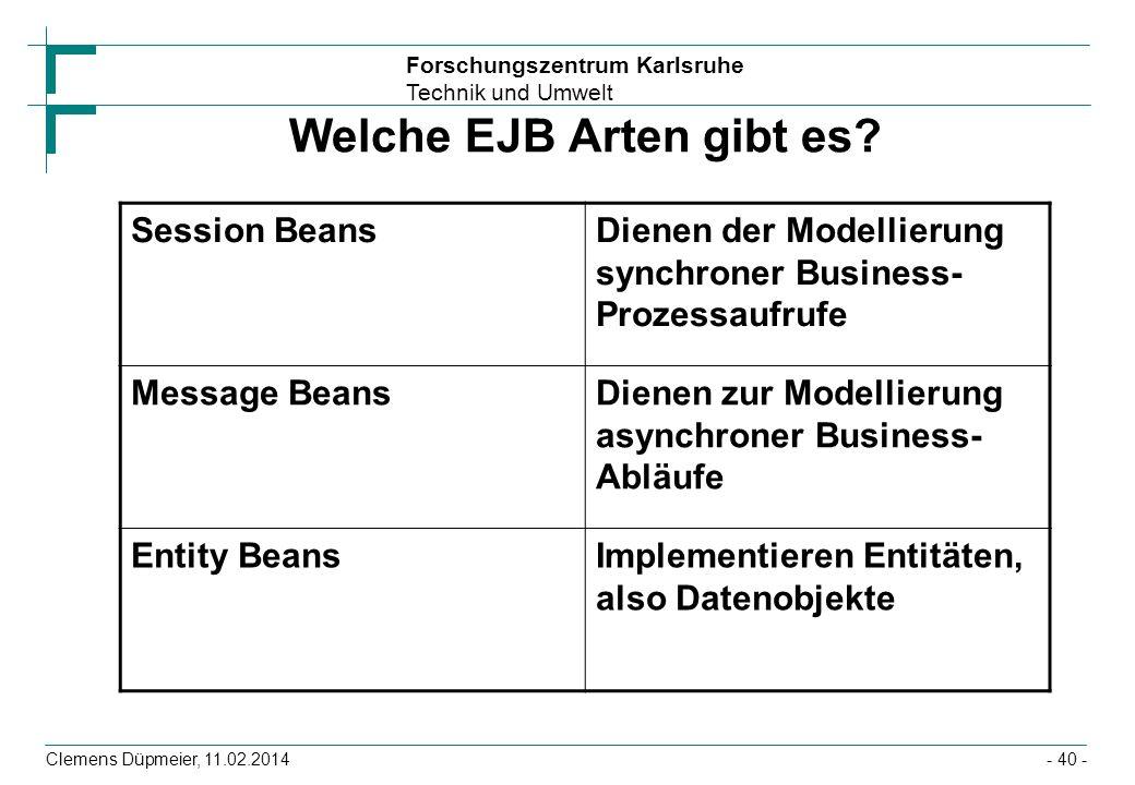 Forschungszentrum Karlsruhe Technik und Umwelt Clemens Düpmeier, 11.02.2014 Welche EJB Arten gibt es? Session BeansDienen der Modellierung synchroner