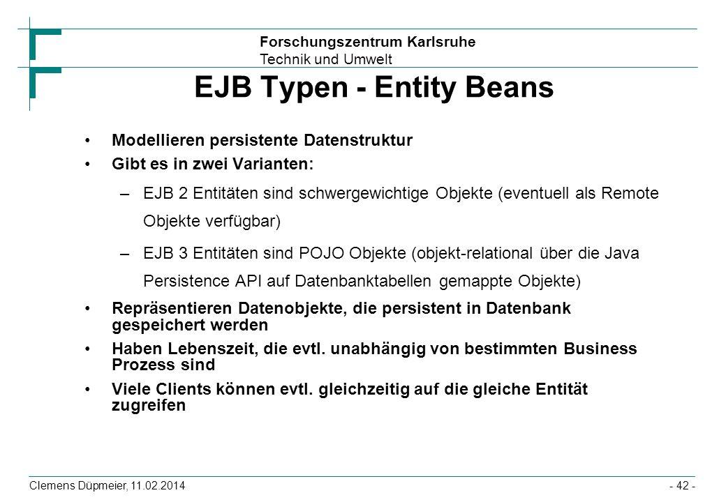 Forschungszentrum Karlsruhe Technik und Umwelt Clemens Düpmeier, 11.02.2014 EJB Typen - Entity Beans Modellieren persistente Datenstruktur Gibt es in