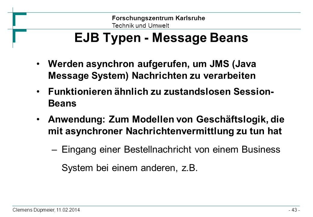 Forschungszentrum Karlsruhe Technik und Umwelt Clemens Düpmeier, 11.02.2014 EJB Typen - Message Beans Werden asynchron aufgerufen, um JMS (Java Messag