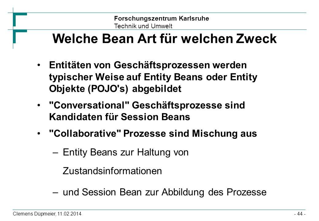 Forschungszentrum Karlsruhe Technik und Umwelt Clemens Düpmeier, 11.02.2014 Welche Bean Art für welchen Zweck Entitäten von Geschäftsprozessen werden