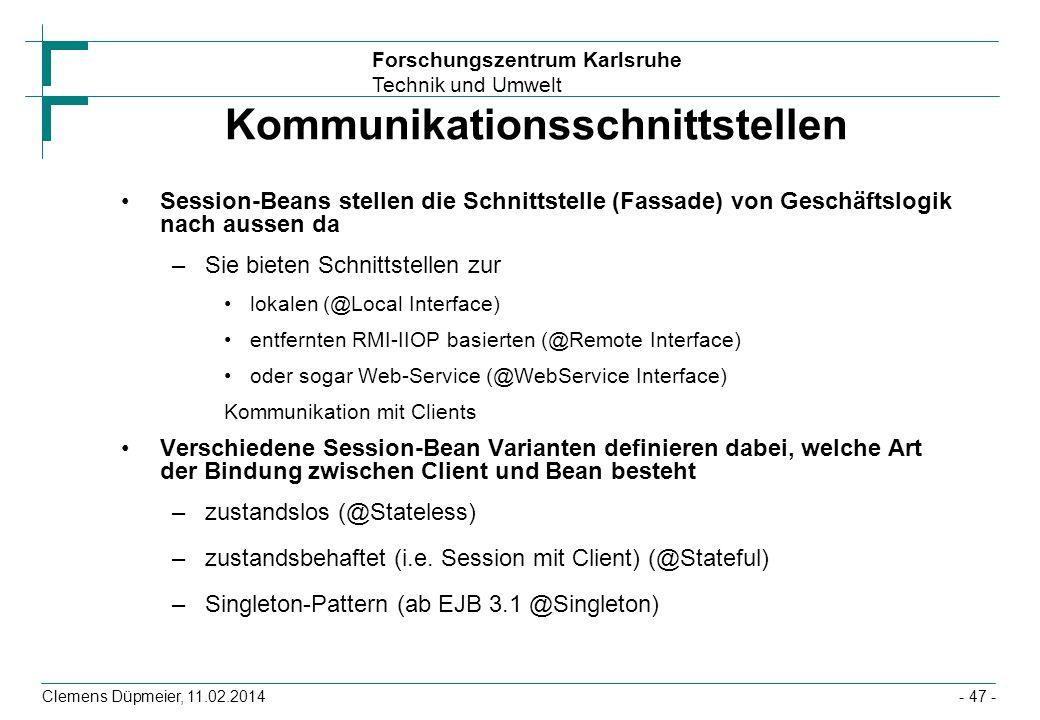 Forschungszentrum Karlsruhe Technik und Umwelt Clemens Düpmeier, 11.02.2014 Kommunikationsschnittstellen Session-Beans stellen die Schnittstelle (Fass