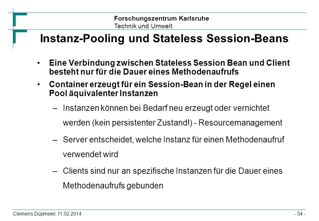 Forschungszentrum Karlsruhe Technik und Umwelt Clemens Düpmeier, 11.02.2014 Instanz-Pooling und Stateless Session-Beans Eine Verbindung zwischen State
