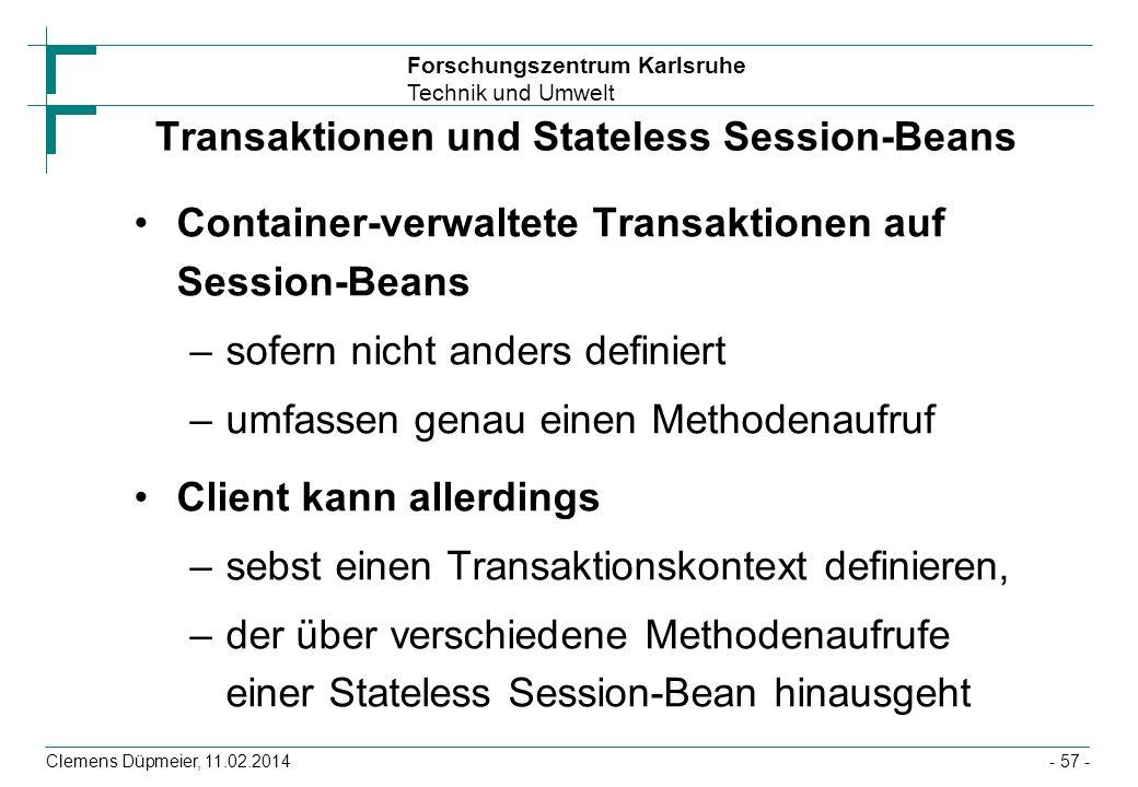 Forschungszentrum Karlsruhe Technik und Umwelt Clemens Düpmeier, 11.02.2014 Transaktionen und Stateless Session-Beans Container-verwaltete Transaktion