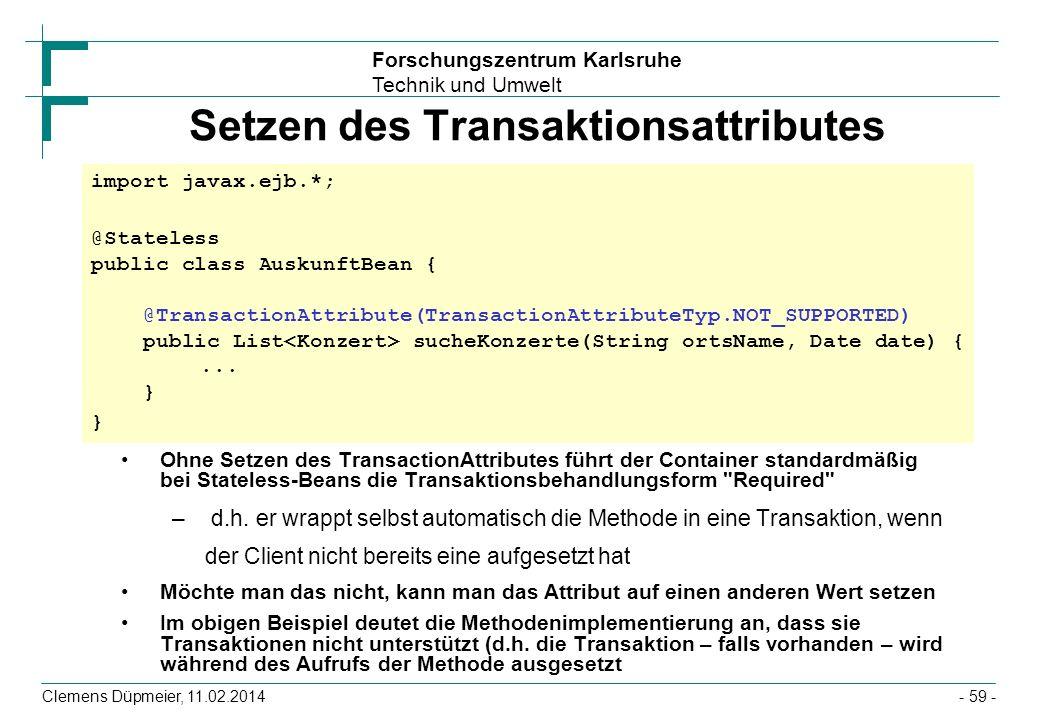 Forschungszentrum Karlsruhe Technik und Umwelt Clemens Düpmeier, 11.02.2014 Setzen des Transaktionsattributes Ohne Setzen des TransactionAttributes fü